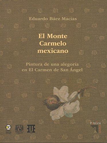 El Monte Carmelo Mexicano. Pintura de una alegoría en El Carmen de San Angel: Una ficción en el contexto simbólico de las montañas