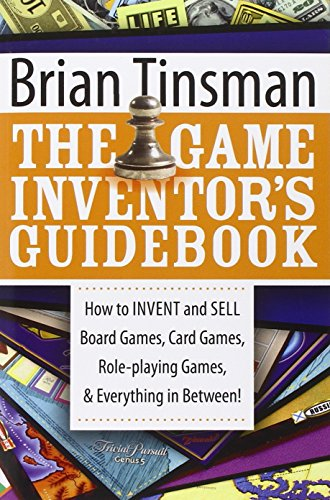 The Game Inventor's Guidebook: How to Invent and Sell Board Games, Card Games, Role-Playing Games, & Everything in Between! por Brian Tinsman