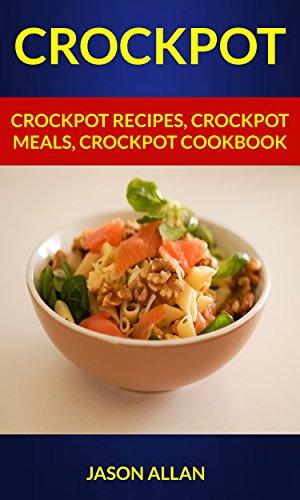 Crockpot: Crockpot Recipes, Crockpot Meals, Crockpot Cookbook (English Edition)