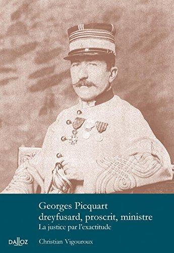 Georges Picquart dreyfusard, proscrit, ministre. La justice par l'exactitude