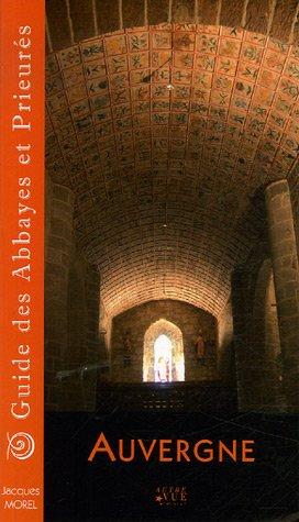 Guide des Abbayes et Prieurés en région Auvergne par Jacques Morel