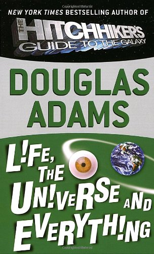 Life, the universe and everyhting (Hitchhiker's Trilogy)