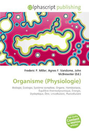 Organisme (Physiologie): Biologie, Écologie, Système complexe, Organe, Homéostasie, Équilibre thermodynamique, Énergie, Dysleptique, Être, Unicellulaire, Pluricellulaire
