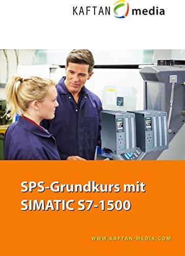 SPS-Grundkurs mit SIMATIC S7-1500: Digitalisieren mit TIA Portal (Vor Kaftan)