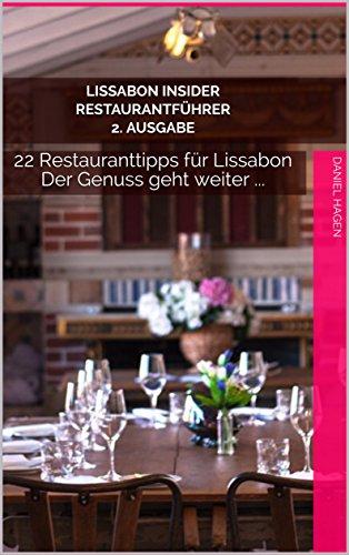 Lissabon Insider Restaurantführer - 2. Ausgabe  : 22 Restauranttipps für Lissabon – Der Genuss geht weiter