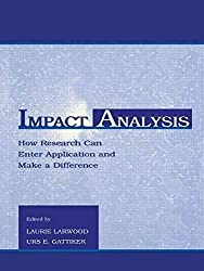 [(Impact Analysis : How Research Can Enter Application and Make a Difference)] [Edited by Laurie Larwood ] published on (September, 1999)