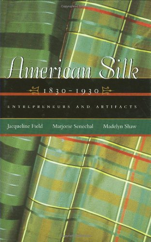 American Silk, 1830-1930: Entrepreneurs and Artifacts (Costume Society of America)
