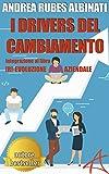 I DRIVERS DEL CAMBIAMENTO (INTRODUZIONE): Integrazione al Libro [R]-Evoluzione Aziendale, per Guidare la Trasformazione Strategica dell'Azienda con l' Analisi di Mercato Visuale™