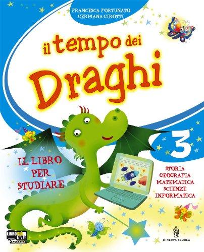 Il tempo dei draghi. Per la 3 classe elementare. Con espansione online