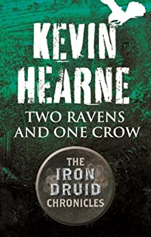 Two Ravens and One Crow: An Iron Druid Chronicles Novella by [Hearne, Kevin]