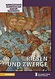 Riesen und Zwerge (Runkelsteiner Schriften zur Kulturgeschichte, Band 10)