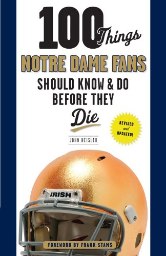 100 Things Notre Dame Fans Should Know & Do Before They Die (100 Things...Fans Should Know) (English Edition)