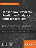 #10: TensorFlow: Powerful Predictive Analytics with TensorFlow: Predict valuable insights of your data with TensorFlow