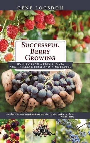 Successful Berry Growing: How to Plant, Prune, Pick and Preserve Bush and Vine Fruits by Gene Logsdon (2016-04-15) - Star Berry Vine