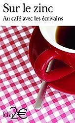 Sur le zinc: Au café avec les écrivains