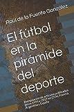 El fútbol en la pirámide del deporte: Recopilación de artículos publicados entre 1971 y 2017 en Chile, Francia, Argentina y España