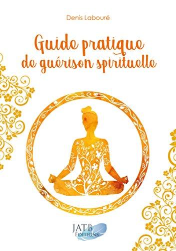Guide pratique de guérison spirituelle par Denis Labouré