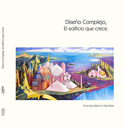 Diseño Complejo.: El edificio que crece. por Dr. en Arq. Marco Antonio Ortiz Flores