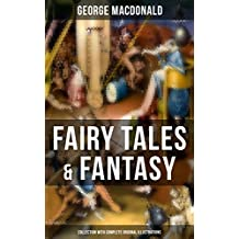 Fairy Tales & Fantasy: George MacDonald Collection (With Complete Original Illustrations): The Princess and the Goblin, Lilith, Phantastes, The Princess ... the Fairies and many more (English Edition)
