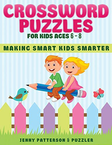 Crossword Puzzles for Kids Ages 6 - 8: Making Smart Kids Smarter