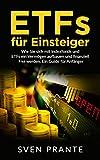 ETFs für Einsteiger: Wie Sie sich mit Indexfonds und ETFs ein Vermögen aufbauen und finanziell Frei werden. Ein Guide für