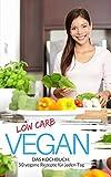 Low Carb Kochbuch Low Carb Vegan: 50 vegane Rezepte für jeden Tag - Schnell & einfach abnehmen mit Low Carb ( Aufläufe Suppe Salat Abendessen Brot Dessert ... ) (Genussvoll abnehmen mit Low Carb 9)