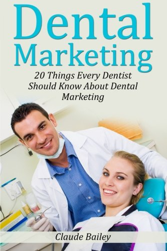 Dental Marketing: 20 Things Every Dentist Should Know About Dental Marketing
