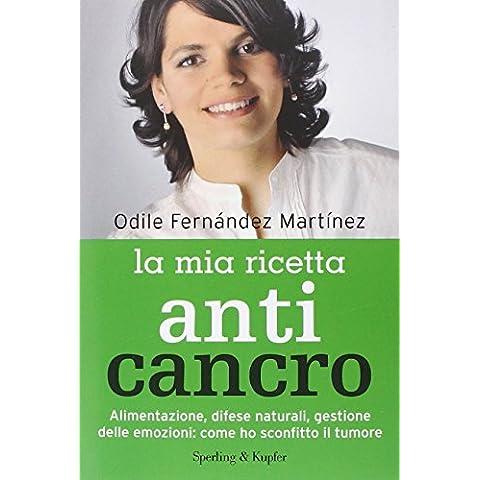 La mia ricetta anticancro. Alimentazione, difese naturali, gestione delle emozioni: come ho sconfitto il tumore (I grilli)