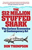 $12 Million Dollar Stuffed Shark: The Curious Economics of Contemporary Art and Auction Houses (English Edition)