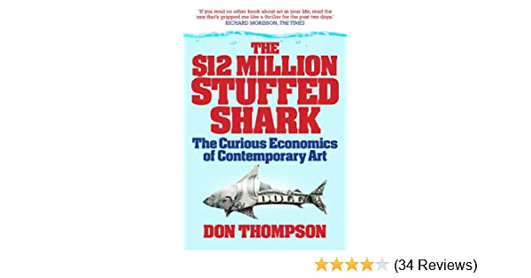 12 million dollar stuffed shark the curious economics of 12 million dollar stuffed shark the curious economics of contemporary art and auction houses ebook don thompson amazon kindle store fandeluxe Images