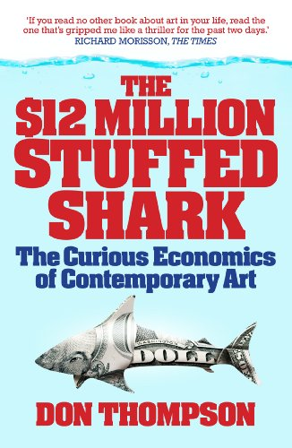 $12 Million Dollar Stuffed Shark: The Curious Economics of Contemporary Art and Auction Houses por Don Thompson