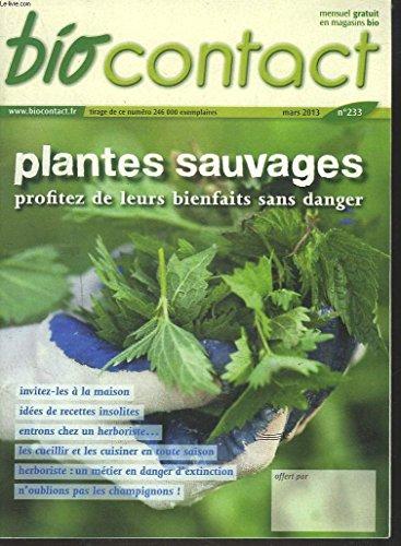 BIOCONTACT, MENSUEL N233, MARS 2013. PLANTES SAUVAGES, PROFITEZ DE LEURS BIENFAITS SANS DANGER / LE GOMASIO / LE JUS D'HERBE/ LES POULS DE NOGIER/ ALLAITEMENT, QUAND TOUT NE VA PAS DE SOI / ...