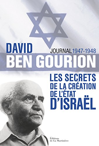 David Ben Gourion. Les secrets de la cration de l'Etat d'Isral, journal 1947-1948: les secrets de la cration de l'Etat d'Isral, journal 1947-1948