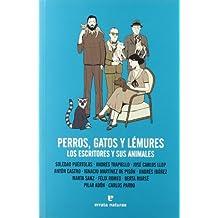 Perros gatos y lémures: Los escritores y sus animales (Fuera de colección)
