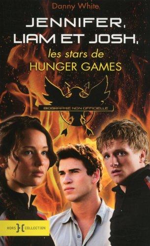 Jennifer, Liam et Josh,  les stars de Hunger Games : Biographie non officielle par Danny White