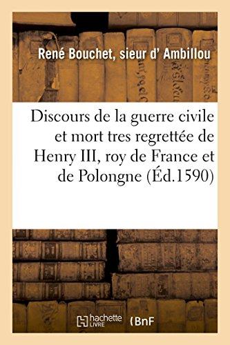 Discours de la guerre civile et mort tres regrettée de Henry III, roy de France et de Polongne
