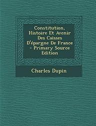 Constitution, Histoire Et Avenir Des Caisses D'Epargne de France