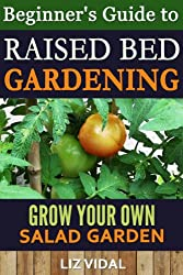 Beginner's Guide to Raised Bed Gardening: Grow your Own Salad Garden (English Edition)