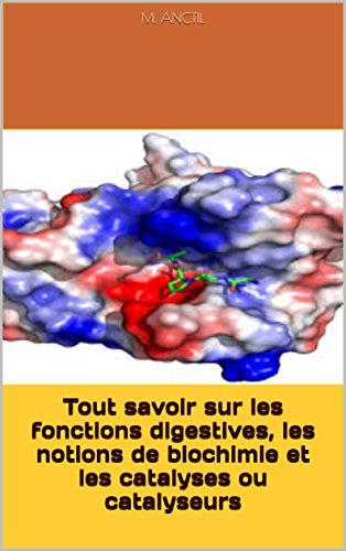 Tout savoir sur les fonctions digestives, les notions de biochimie et les catalyses ou catalyseurs