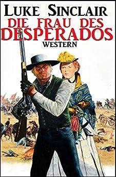 Die Frau Des Desperados por Luke Sinclair Gratis