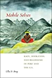 Mobile Selves: Race, Migration, and Belonging in Peru and the U.S. (Social Transformations in American Anthropology) by Ulla D. Berg (2015-08-14)