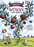 What to Do When You Worry Too Much: A Kid's Guide to Overcoming Anxiety (What-to-Do G...