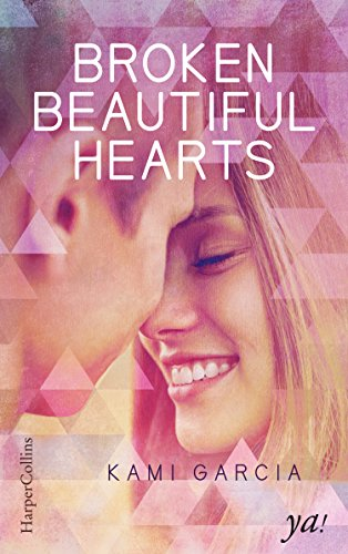 Broken Beautiful Hearts: Von der Bestsellerautorin der »Beautiful Creatures«-Serie von [Garcia, Kami]