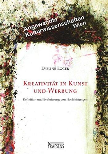 Kreativität in Kunst und Werbung: Definition und Evaluierung von Hochleistungen (Angewandte Kulturwissenschaften Wien) -