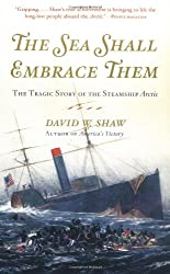 The Sea Shall Embrace Them: The Tragic Story Of The Steamship Arctic