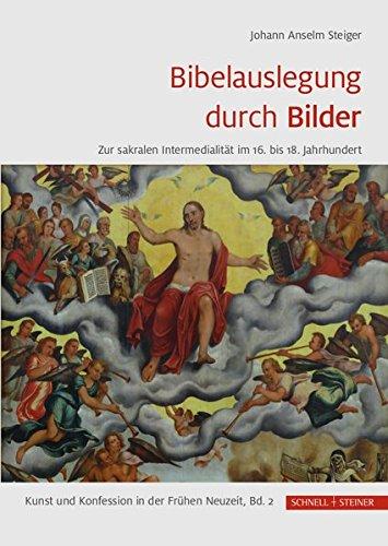 Bibelauslegung durch Bilder: Zur sakralen Intermedialität im 16. bis 18. Jahrhundert (Kunst und Konfession in der Frühen Neuzeit, Band 2) (Bis 16 18)