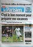 PARISIEN (LE) [No 20132] du 30/05/2009 - LES MAUVAIS CHIFFRES DU CHOMAGE EN AVRIL -FESTIVAL DE SORTIES A PARIS -C'EST LE BON MOMENT POUR PREPARER VOS VACANCES -LA MORT DE LA CHAMPIONNE KARINE RUBY -ELECTIONS / AVEC CEUX QUI ONT VOTE NON AU REFERENDUM EUROPEEN DE 2005 -FOOT / LA LIGUE 1 REND SON VERDICT CE SOIR - MARQUANE CHAMAKH - MAMADOU NIANG