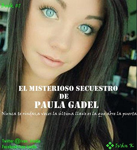 El misterioso secuestro de Paula Gadel por Iván Redondo Martínez