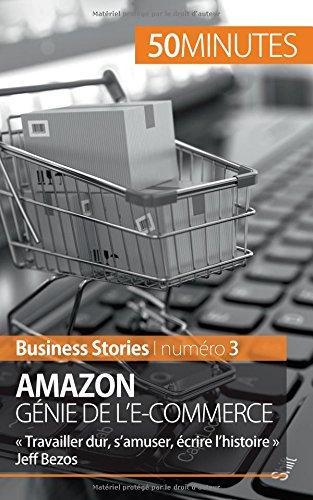 Amazon, génie de l'e-commerce: « Travailler dur, samuser, écrire lhistoire » Jeff Bezos par Myriam M'barki