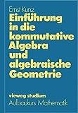 Einführung in die kommutative Algebra und algebraische Geometrie
